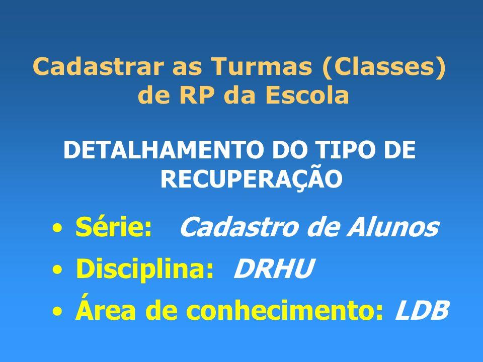 Cadastrar as Turmas (Classes) DETALHAMENTO DO TIPO DE RECUPERAÇÃO
