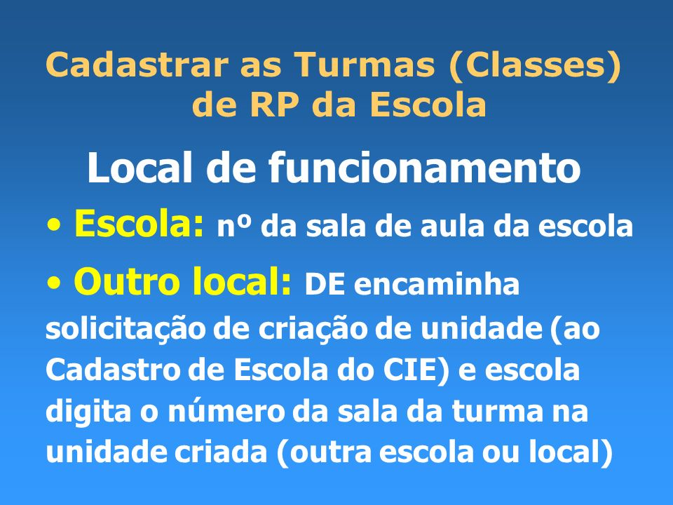 Cadastrar as Turmas (Classes) Local de funcionamento
