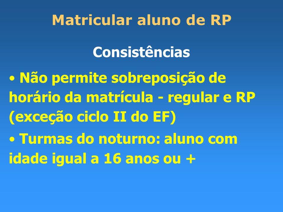Matricular aluno de RP Consistências. Não permite sobreposição de horário da matrícula - regular e RP (exceção ciclo II do EF)