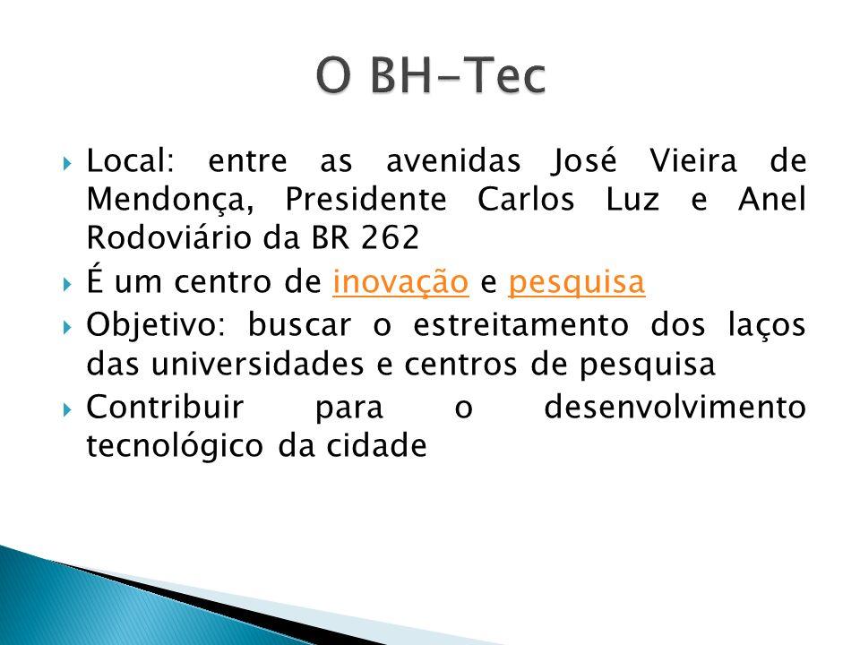 O BH-Tec Local: entre as avenidas José Vieira de Mendonça, Presidente Carlos Luz e Anel Rodoviário da BR 262.