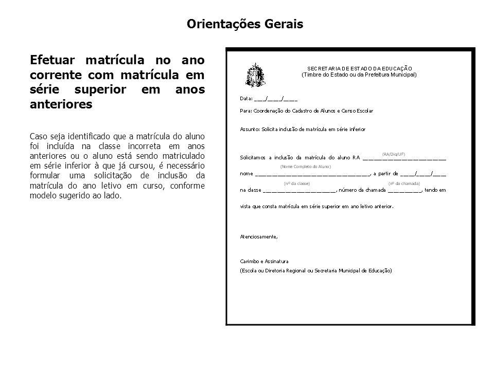 Orientações Gerais Efetuar matrícula no ano corrente com matrícula em série superior em anos anteriores.