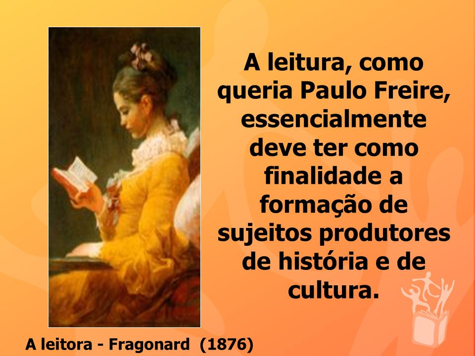 A leitura, como queria Paulo Freire, essencialmente deve ter como finalidade a formação de sujeitos produtores de história e de cultura.