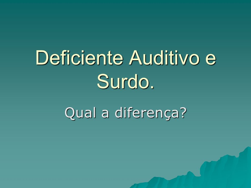 Deficiente Auditivo e Surdo.