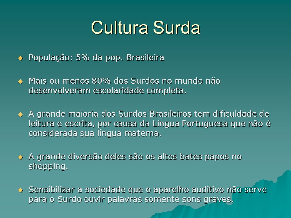 Cultura Surda População: 5% da pop. Brasileira