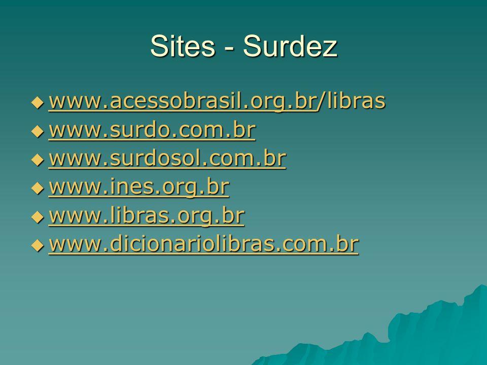 Sites - Surdez www.acessobrasil.org.br/libras www.surdo.com.br