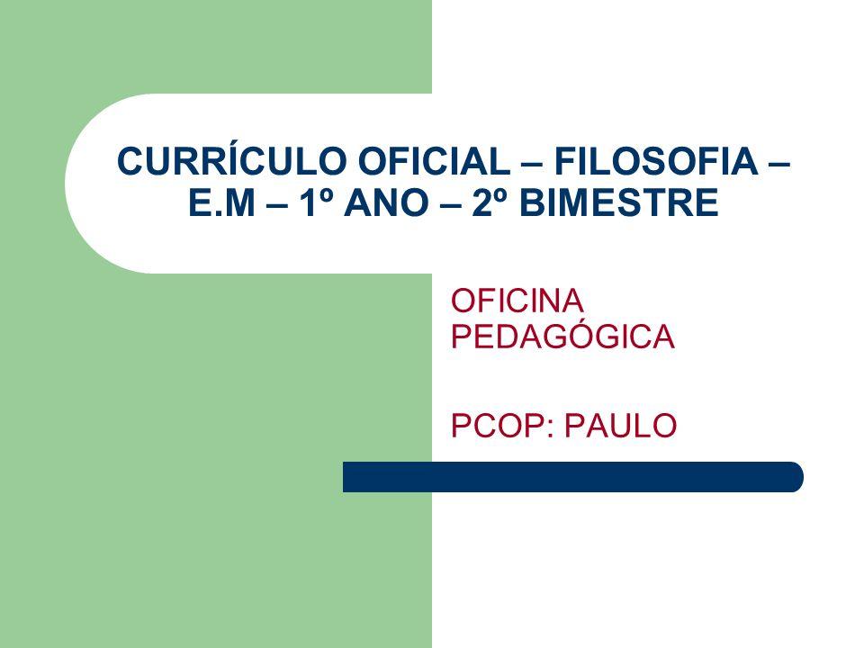 CURRÍCULO OFICIAL – FILOSOFIA – E.M – 1º ANO – 2º BIMESTRE