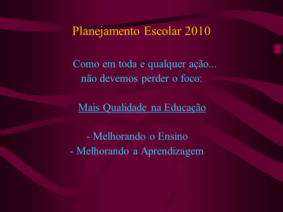 Planejamento Escolar 2010 Como em toda e qualquer ação...
