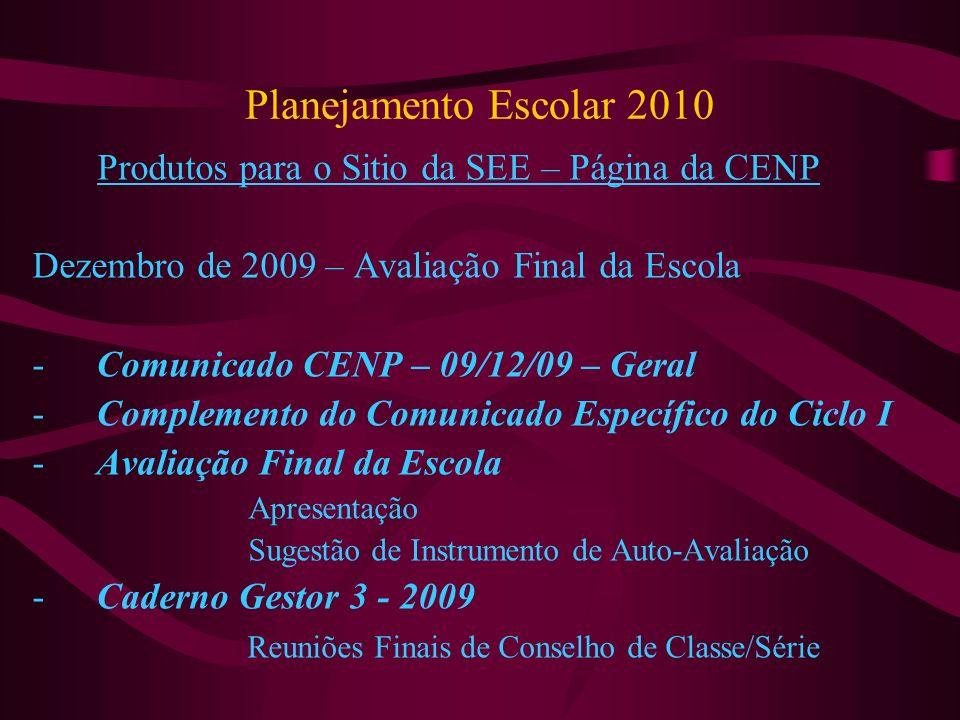 Planejamento Escolar 2010 Produtos para o Sitio da SEE – Página da CENP. Dezembro de 2009 – Avaliação Final da Escola.