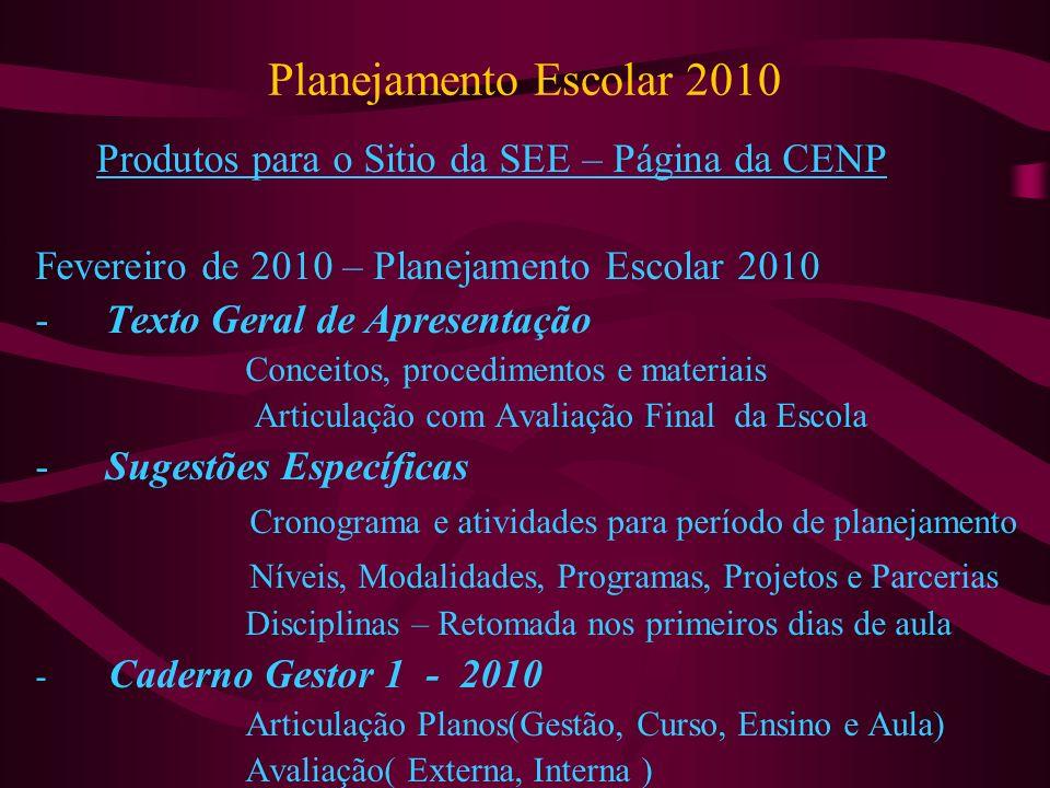 Planejamento Escolar 2010 Produtos para o Sitio da SEE – Página da CENP. Fevereiro de 2010 – Planejamento Escolar 2010.