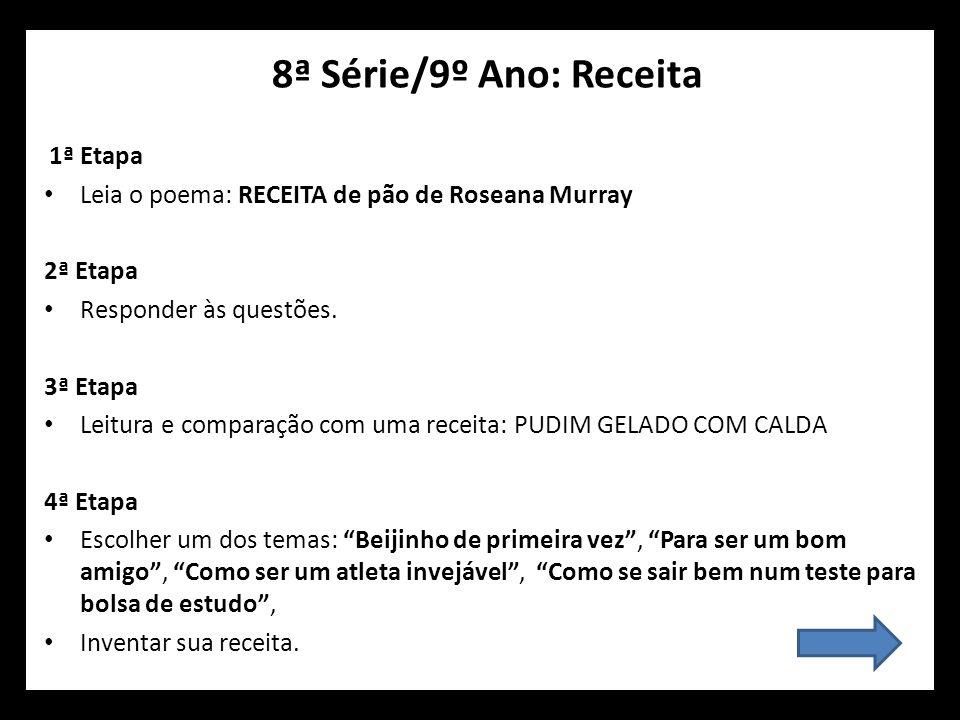 8ª Série/9º Ano: Receita 1ª Etapa. Leia o poema: RECEITA de pão de Roseana Murray. 2ª Etapa. Responder às questões.