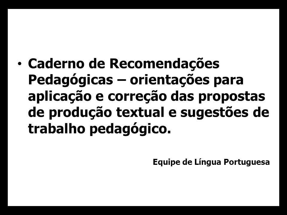 Caderno de Recomendações Pedagógicas – orientações para aplicação e correção das propostas de produção textual e sugestões de trabalho pedagógico.