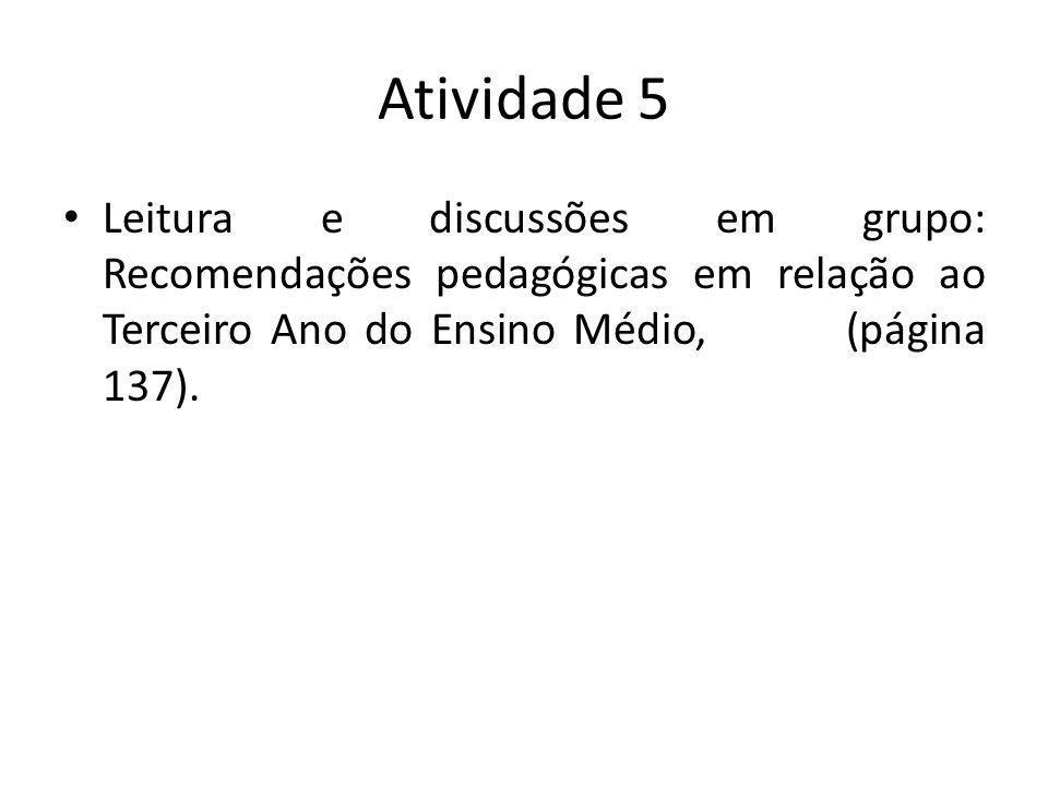Atividade 5 Leitura e discussões em grupo: Recomendações pedagógicas em relação ao Terceiro Ano do Ensino Médio, (página 137).