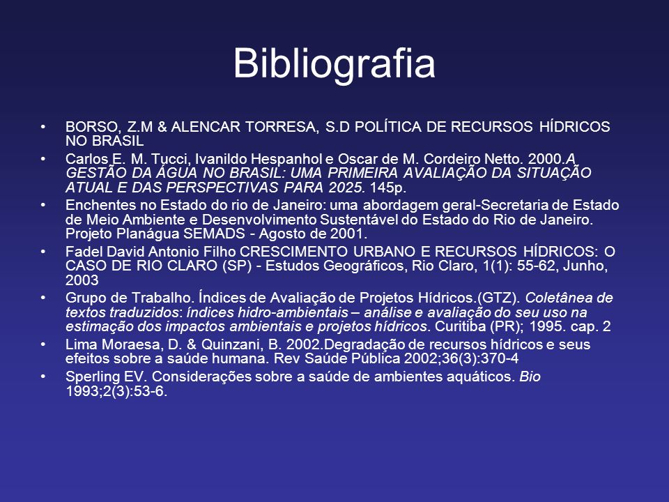 Bibliografia BORSO, Z.M & ALENCAR TORRESA, S.D POLÍTICA DE RECURSOS HÍDRICOS NO BRASIL.