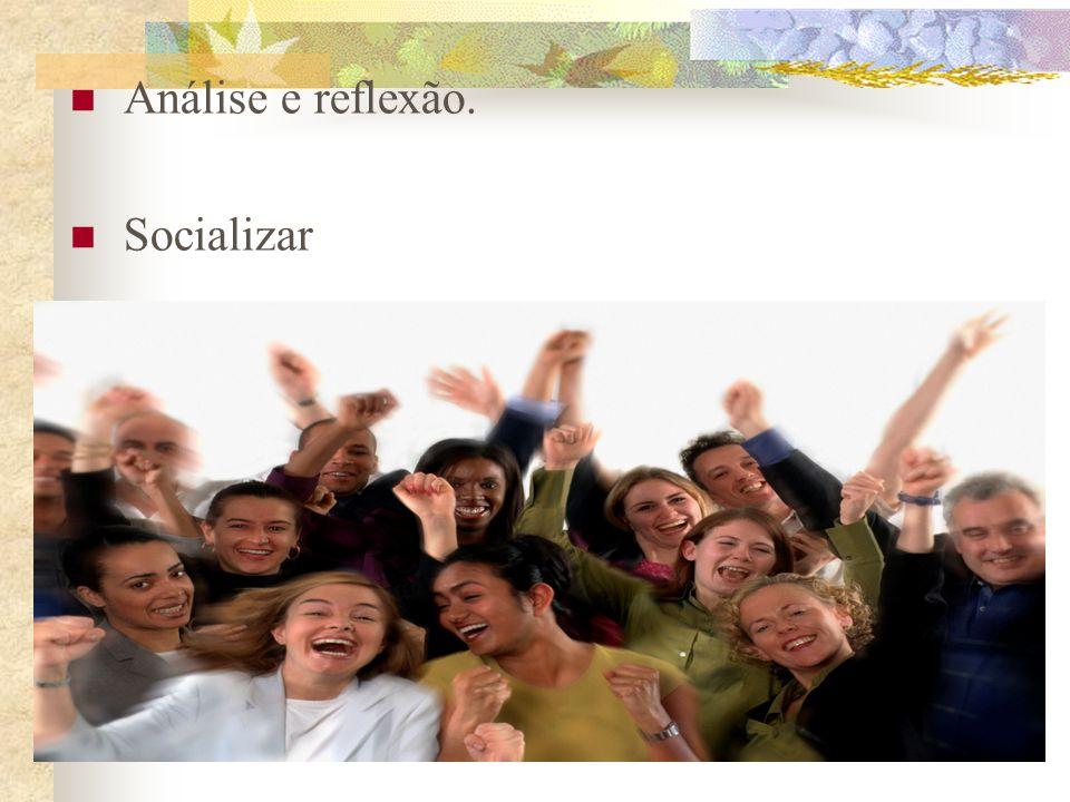 Análise e reflexão. Socializar