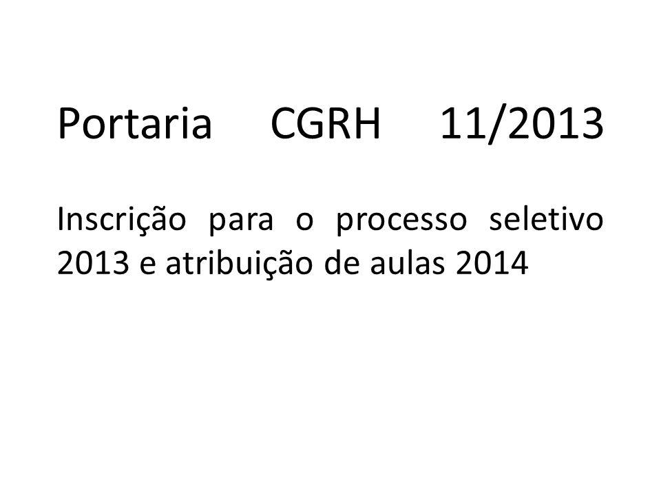 Portaria CGRH 11/2013 Inscrição para o processo seletivo 2013 e atribuição de aulas 2014