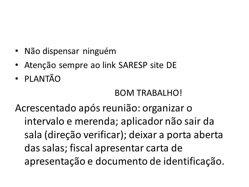 Não dispensar ninguémAtenção sempre ao link SARESP site DE. PLANTÃO. BOM TRABALHO!