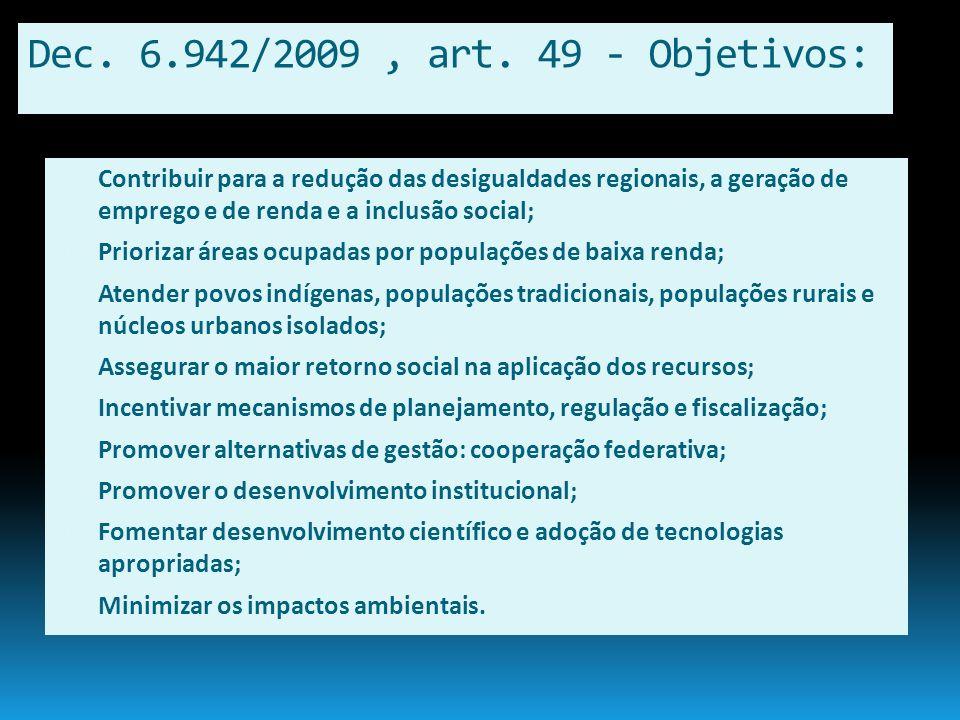 Dec. 6.942/2009 , art. 49 - Objetivos: Contribuir para a redução das desigualdades regionais, a geração de emprego e de renda e a inclusão social;