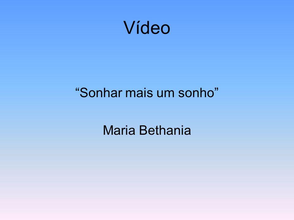 Vídeo Sonhar mais um sonho Maria Bethania