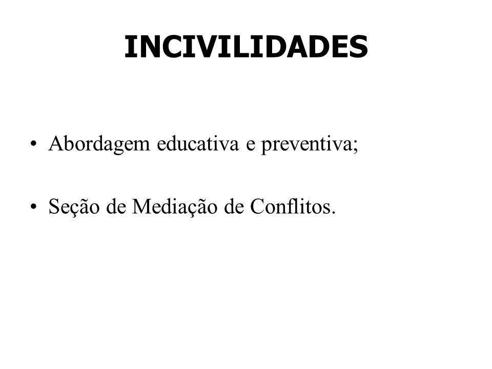 INCIVILIDADES Abordagem educativa e preventiva;