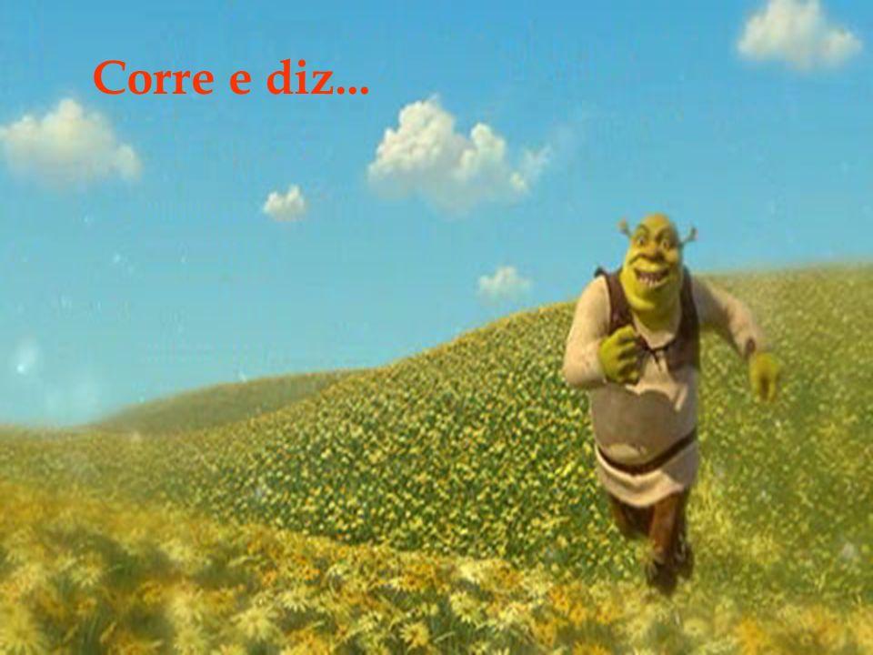 Corre e diz...