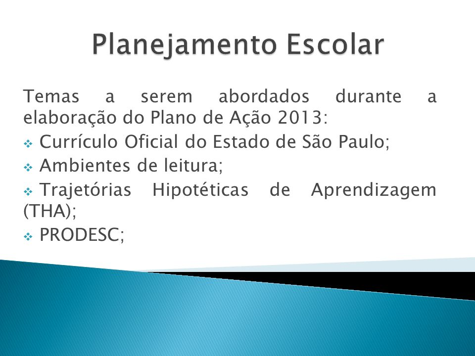 Planejamento Escolar Temas a serem abordados durante a elaboração do Plano de Ação 2013: Currículo Oficial do Estado de São Paulo;