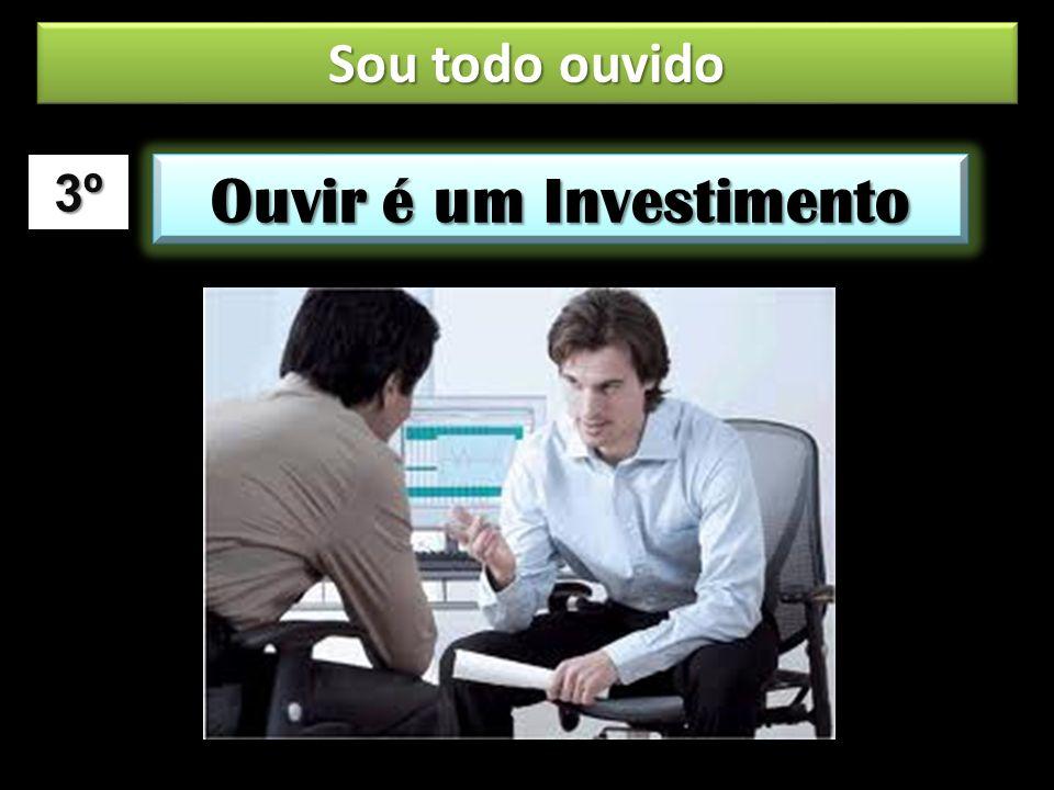 Ouvir é um Investimento