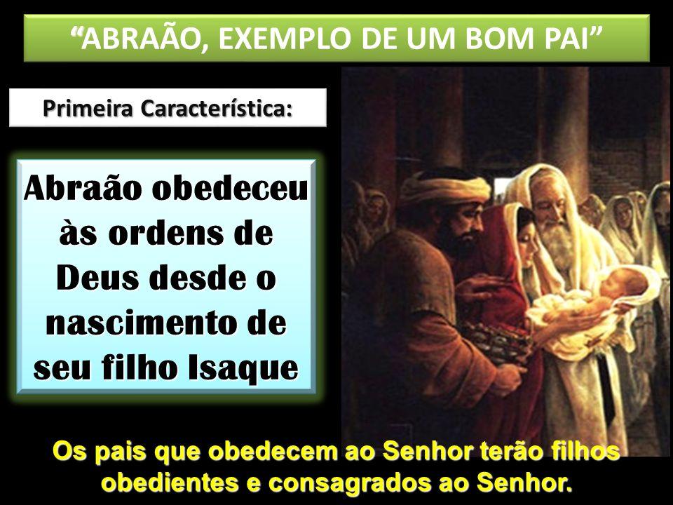 ABRAÃO, EXEMPLO DE UM BOM PAI Primeira Característica: