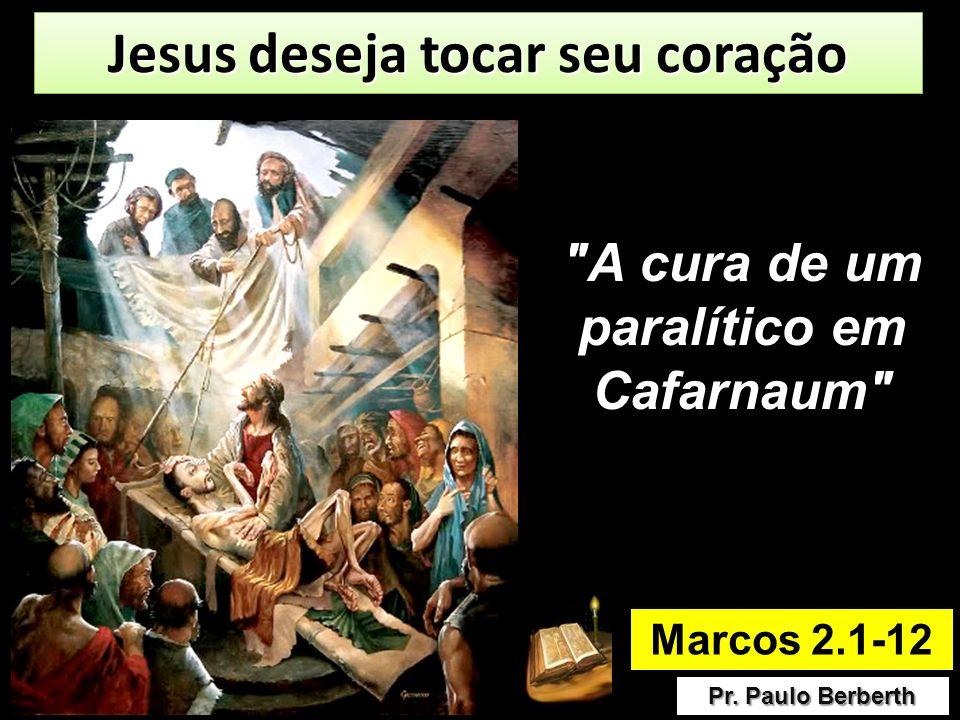 Jesus deseja tocar seu coração A cura de um paralítico em Cafarnaum
