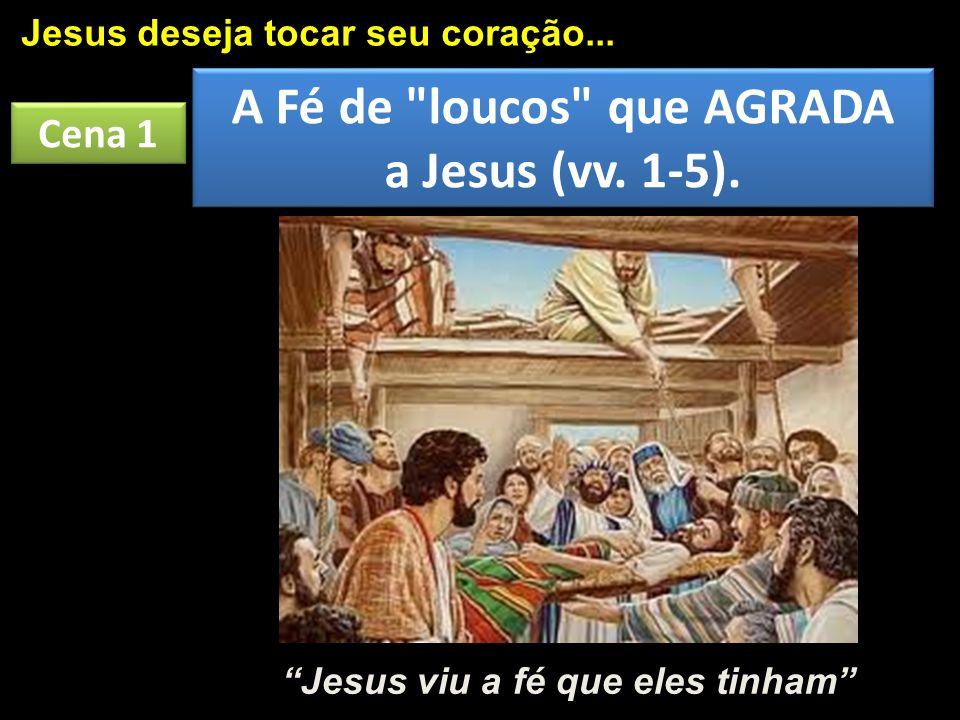 A Fé de loucos que AGRADA Jesus viu a fé que eles tinham