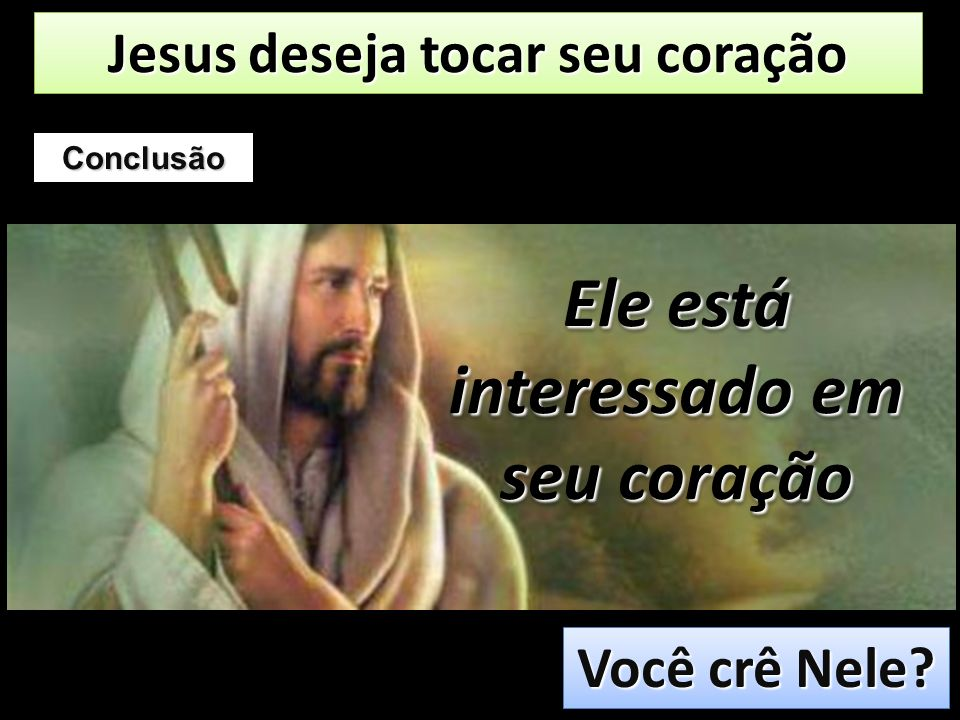 Jesus deseja tocar seu coração Ele está interessado em seu coração