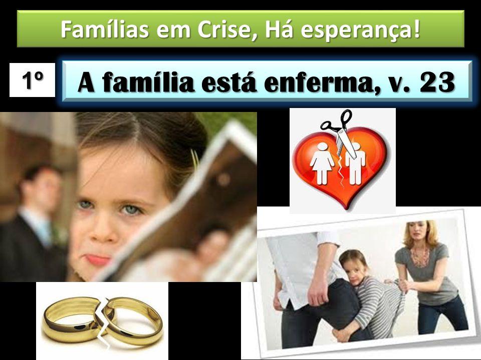 Famílias em Crise, Há esperança! A família está enferma, v. 23