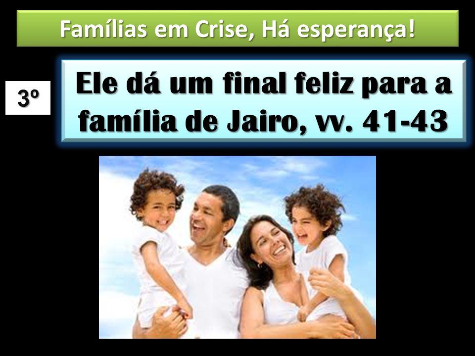 Ele dá um final feliz para a família de Jairo, vv. 41-43