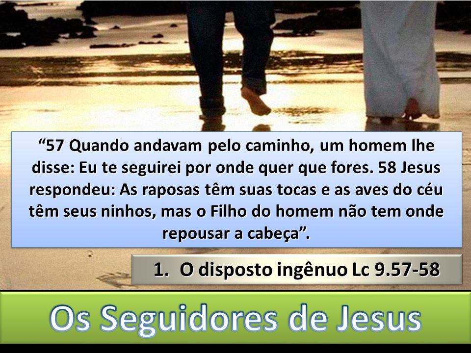 Os Seguidores de Jesus O disposto ingênuo Lc 9.57-58