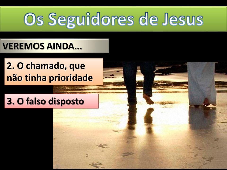 Os Seguidores de Jesus VEREMOS AINDA...