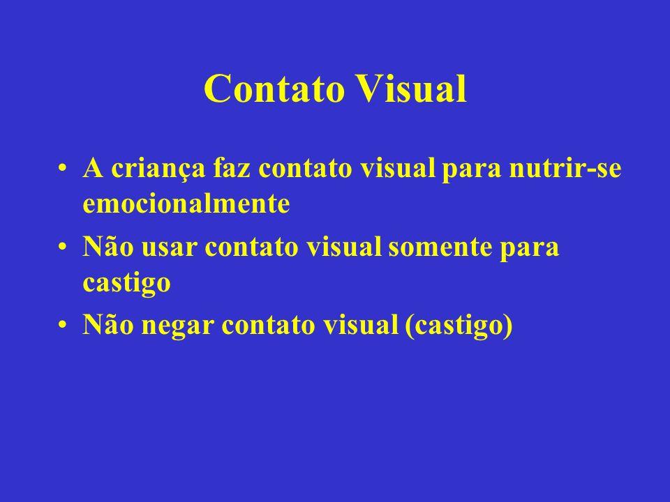 Contato Visual A criança faz contato visual para nutrir-se emocionalmente. Não usar contato visual somente para castigo.
