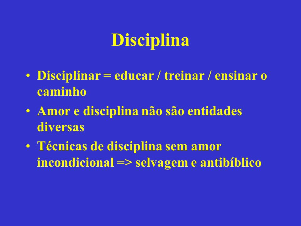 Disciplina Disciplinar = educar / treinar / ensinar o caminho