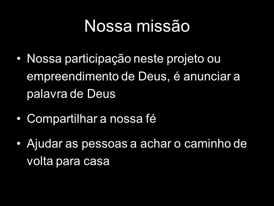 Nossa missãoNossa participação neste projeto ou empreendimento de Deus, é anunciar a palavra de Deus.