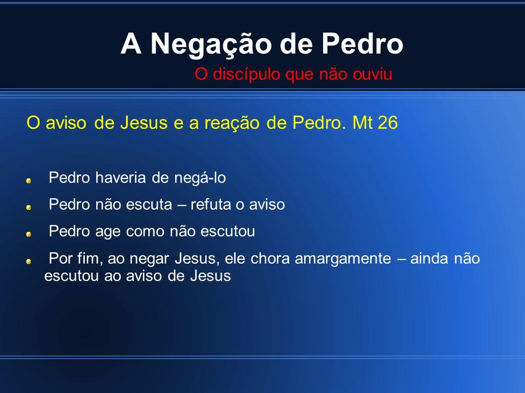 A Negação de Pedro O aviso de Jesus e a reação de Pedro. Mt 26