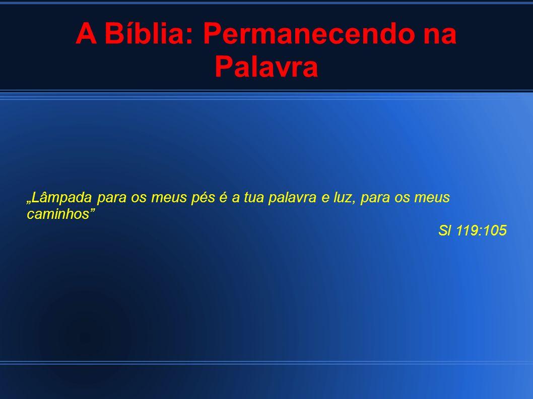 A Bíblia: Permanecendo na Palavra