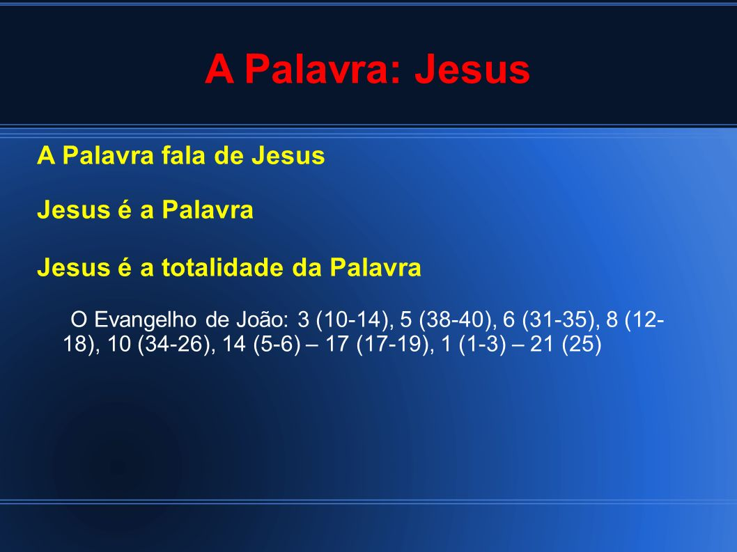 A Palavra: Jesus A Palavra fala de Jesus Jesus é a Palavra