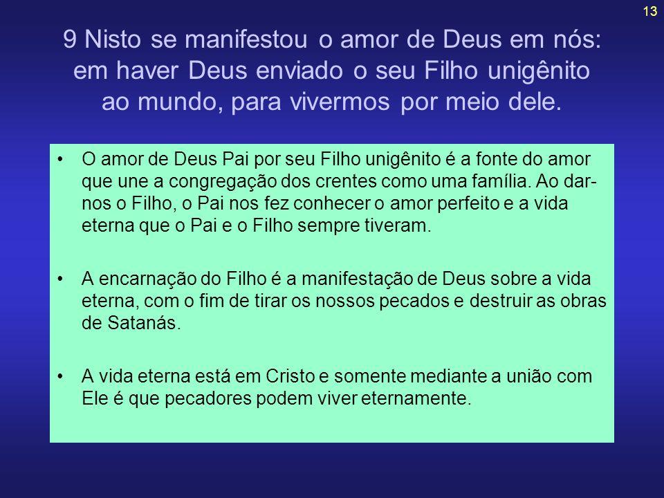9 Nisto se manifestou o amor de Deus em nós: em haver Deus enviado o seu Filho unigênito ao mundo, para vivermos por meio dele.
