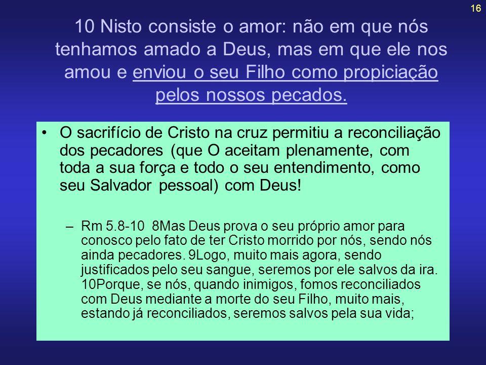 10 Nisto consiste o amor: não em que nós tenhamos amado a Deus, mas em que ele nos amou e enviou o seu Filho como propiciação pelos nossos pecados.