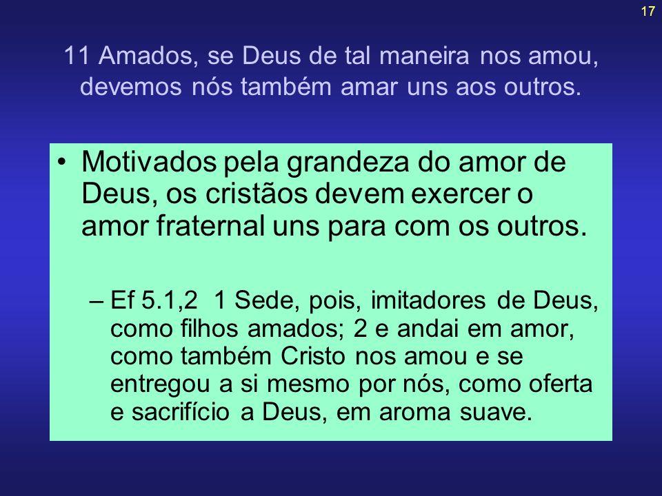 11 Amados, se Deus de tal maneira nos amou, devemos nós também amar uns aos outros.