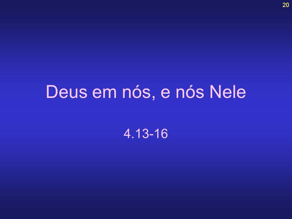 Deus em nós, e nós Nele 4.13-16