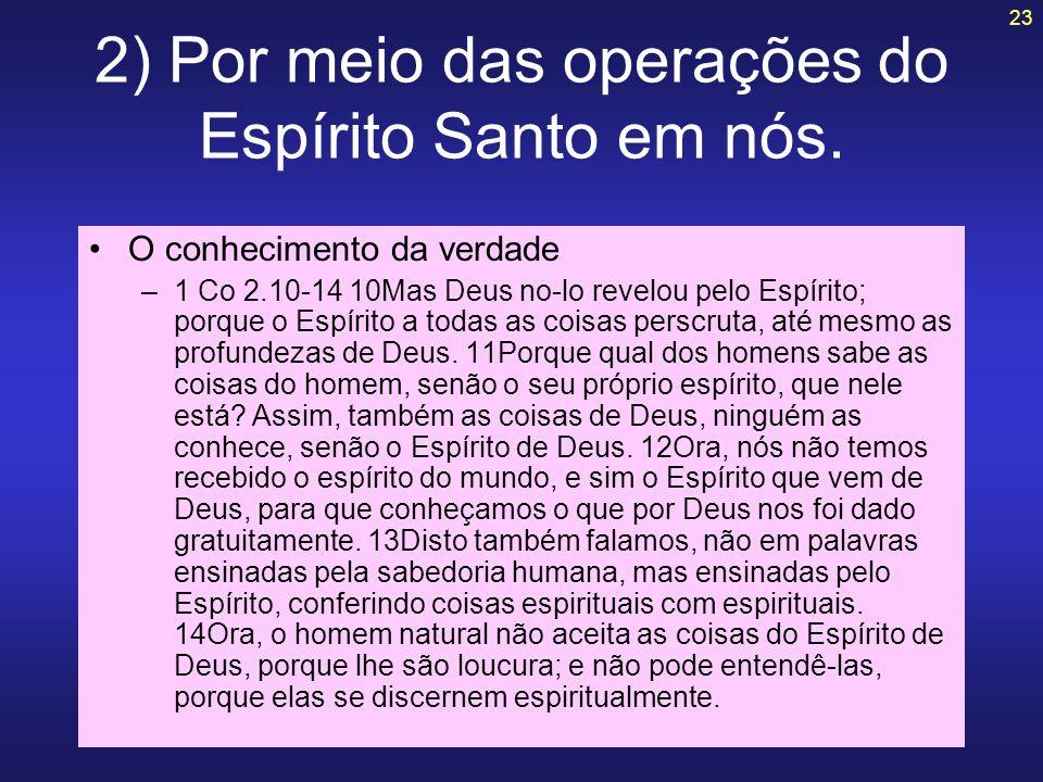 2) Por meio das operações do Espírito Santo em nós.