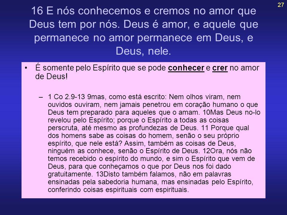 16 E nós conhecemos e cremos no amor que Deus tem por nós