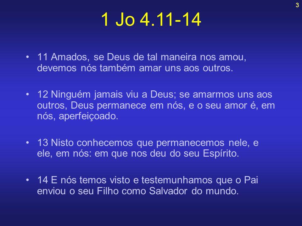 1 Jo 4.11-14 11 Amados, se Deus de tal maneira nos amou, devemos nós também amar uns aos outros.
