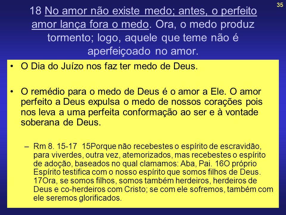 18 No amor não existe medo; antes, o perfeito amor lança fora o medo