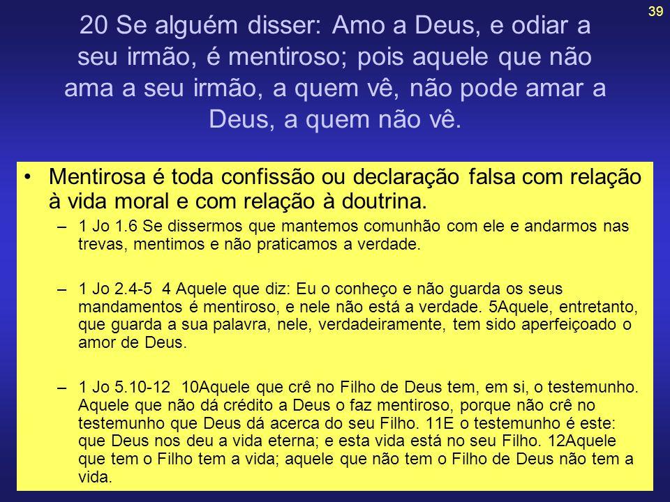 20 Se alguém disser: Amo a Deus, e odiar a seu irmão, é mentiroso; pois aquele que não ama a seu irmão, a quem vê, não pode amar a Deus, a quem não vê.