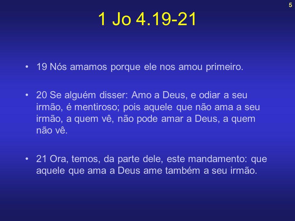 1 Jo 4.19-21 19 Nós amamos porque ele nos amou primeiro.